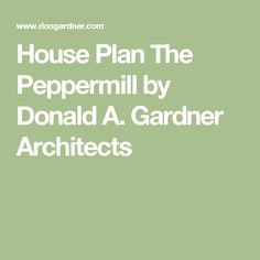 House Plan The Peppermill by Donald A. Gardner Architects