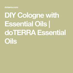 DIY Cologne with Essential Oils | doTERRA Essential Oils