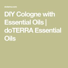DIY Cologne with Essential Oils | doTERRA Essential Oils