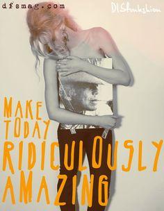 Make EVERYDAY ridiculously amazing
