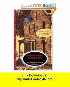 Building a Bridge to the 18th Century How the Past Can Improve Our Future (9780375701276) Neil Postman , ISBN-10: 0375701273  , ISBN-13: 978-0375701276 ,  , tutorials , pdf , ebook , torrent , downloads , rapidshare , filesonic , hotfile , megaupload , fileserve