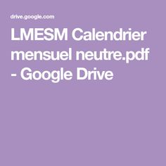 LMESM Calendrier mensuel neutre.pdf - GoogleDrive Google Drive, Babysitting, Bullet Journal, Monthly Calender, Dyslexia, Neutral, Organization, Projects