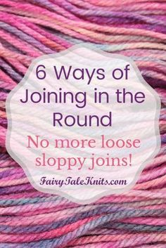 6 Ways of Joining in the Round http://fairytaleknits.com/6-ways-of-joining-in-the-round/