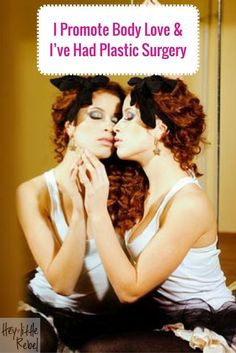 """In a lot of people's minds, """"body love"""" and """"plastic surgery"""" don't mesh well. Is it possible for someone who has had plastic surgery to promote body love?"""