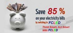 Savings are possible now in electricity bills with FCLED. Replace your lights with FCLEDs because its energy saver.