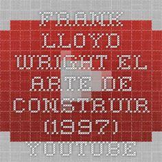 Frank Lloyd Wright - El arte de construir (1997) - YouTube