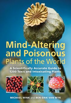 Mind-Altering and Poisonous Plants of the World from Timber Press