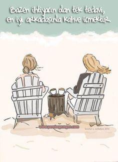 Bazen ihtiyacın olan tek tedavi, en iyi arkadaşınla kahve içmektir. Günaydın :)