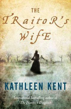 The Traitor's Wife: Amazon.co.uk: Kathleen Kent: 9780230750579: Books