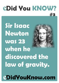 Sir Isaac Newton was 23 when he discovered the law of gravity. ► Click here for more: eDidYouKnow.com