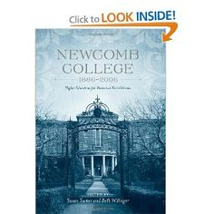 Newcomb College, 1886-2006: Higher Education for Women in New Orleans. I want this book.