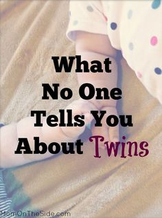 What No One Tells You About Twins I read all the books, talked to other moms of multiples, and spent nights browsing the internet. I wanted want every mother wants when bringing children into the w...