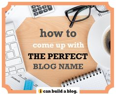 How To Come Up With The Perfect Blog Name! – How to Build a Blog