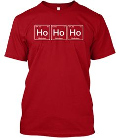 Discover Christmas / Ho Ho Ho Chemistry T-Shirt from Chemistry Lover, a custom product made just for you by Teespring. Chemistry Shirts, Basic Tees, Eat Sleep, Just For You, Green Button, T Shirts For Women, Customer Service, Christmas Cards, Mens Tops