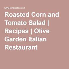 Roasted Corn and Tomato Salad | Recipes | Olive Garden Italian Restaurant