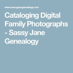 Cataloging Digital Family Photographs - Sassy Jane Genealogy