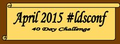 Live General Conference Notes: April 2015 40-Day Challenge