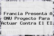 http://tecnoautos.com/wp-content/uploads/imagenes/tendencias/thumbs/francia-presenta-a-onu-proyecto-para-actuar-contra-el-ei.jpg ONU. Francia presenta a ONU proyecto para actuar contra el EI, Enlaces, Imágenes, Videos y Tweets - http://tecnoautos.com/actualidad/onu-francia-presenta-a-onu-proyecto-para-actuar-contra-el-ei/