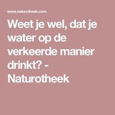 Weet je wel, dat je water op de verkeerde manier drinkt? - Naturotheek