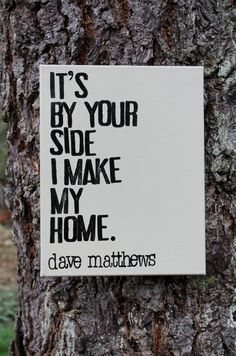 "Love this for a family photo wall!  ""It's by your side I make my home..."" lyrics from Dave Matthews hand stamped on 11x14 canvas by Houseof3"