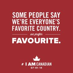 Some people say we're everyone's 'favorite' country. We prefer 'favourite'. I am Canadian Canadian Memes, Canadian Things, I Am Canadian, Canadian Girls, Canadian Humour, Canadian Food, Canada Funny, Canada 150, All About Canada
