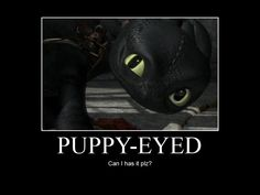 Yes toothless you can have anything you want!!!! HTTYD-Puppy-Eyed by IllusionEvenstar.deviantart.com on @deviantART