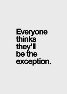 we all think that we were, and yes we are but not the exception we have in our minds. Words Quotes, Me Quotes, Sayings, Inspirational Quotes Pictures, Words Worth, True Words, Picture Quotes, Relationship Quotes, Relationships