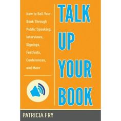"""I was a consultant on this book! GREAT information for authors! """"Talk Up Your Book: How to Sell Your Book Through Public Speaking,Interviews,Signings,Festivals,Conferences""""  by Patricia Fry: 9781581159226: Amazon.com: Books"""
