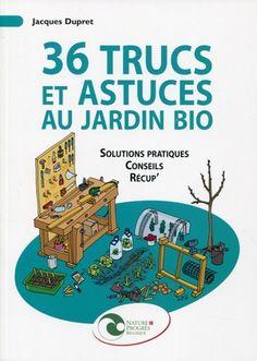 """""""36 trucs et astuces au jardin bio - Récup', conseils, solutions pratiques"""" de Jacques Dupret, éditions Nature et Progrès"""