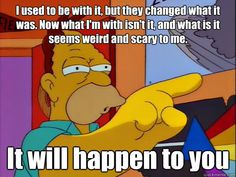 Abe Simpson captured what it's like to grow old.