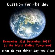 """Good Evening Friends!! Remember 21st December """"THE DOOMSDAY""""    Comment below & share to let us know what you think?"""