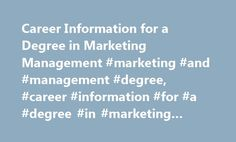 Career Information for a Degree in Marketing Management #marketing #and #management #degree, #career #information #for #a #degree #in #marketing #management http://utah.remmont.com/career-information-for-a-degree-in-marketing-management-marketing-and-management-degree-career-information-for-a-degree-in-marketing-management/  # Career Information for a Degree in Marketing Management Career Options A degree in marketing management can pave the way to professional success in nearly any…