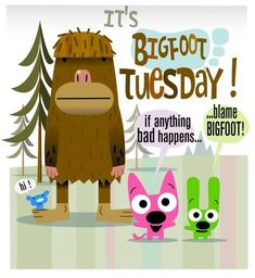 Tuesday Quotes : Hoops and Yoyo Yeti Bigfoot, Bigfoot Sasquatch, Bigfoot Pictures, Funny Pictures, Happy Tuesday Pictures, Bigfoot Party, Hoops And Yoyo, Happy Day Quotes, Morning Quotes
