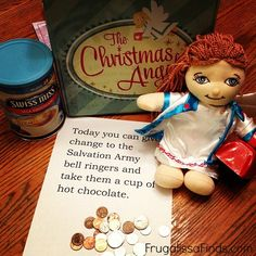 Okay.....this is probably one of the best things I have ever seen and is so much more meaningful than the Elf on the Shelf.  Day 2 message from The Christmas Angel. Give change to Salvation Army bell ringers and cup of hot chocolate.