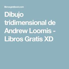 Dibujo tridimensional de Andrew Loomis - Libros Gratis XD