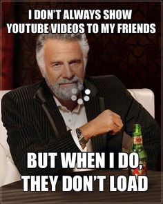 Pictures of the day, 80 images. I Don't Always Show Youtube Videos To My Friends, But When I Do ...