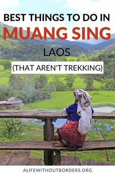 12 awesome things to do in Muang Sing Laos hill-tribe villages Lao textiles temples trekking cycling and more. Get off the tourist trail in mountainous northern laos. Laos Travel, India Travel, Japan Travel, Luang Prabang, Travel Guides, Travel Tips, Travel Articles, Amazing Destinations, Travel Destinations