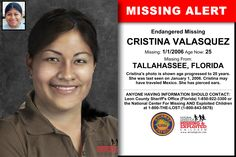 CRISTINA VALASQUEZ, Age Now: 25, Missing: 01/01/2006. Missing From TALLAHASSEE, FL. ANYONE HAVING INFORMATION SHOULD CONTACT: Leon County Sheriff's Office (Florida) 1-850-922-3300.