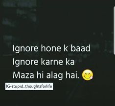 Is time hum bhi mze me hai mtlb ignore kr rhe hai😂😂 Funny Attitude Quotes, Stupid Quotes, Funny Thoughts, Mood Quotes, True Quotes, Funny Quotes, Poetry Quotes, Qoutes, Besties Quotes