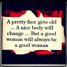 A good woman will always be a good woman..