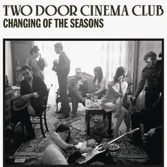 //Two Door Cinema Club .. changing of the seasons