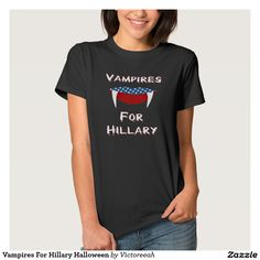 Vampires For Hillary Political Halloween Tee Shirts