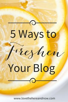 5 Ways to Freshen Your Blog and a Free Printable! www.lovethehereandnow.com