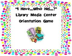 "Elementary Library Mama has created a very fun game here that I'm using the first day: ""I Have...Who Has...?"" Library Media Center Orientation Game"
