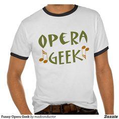 Funny Opera Geek T Shirt