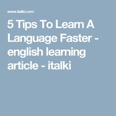 5 Tips To Learn A Language Faster - english learning article - italki