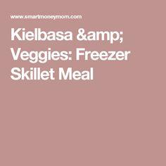 Kielbasa & Veggies: Freezer Skillet Meal