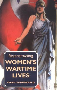 Reconstructing Womens Wartime Lives: Discourse and Subjectivity in Oral Histories of the Second World War University Of Manchester, Oral History, Historian, World War Two, Book Publishing, Social Studies, Two By Two, Life, Amazon