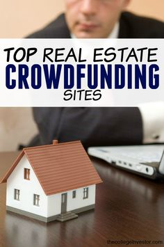 Gone are the days when you needed a bank to invest in property. You can now become an investor utilizing these top real estate crowdfunding sites.