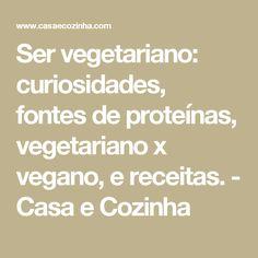 Ser vegetariano: curiosidades, fontes de proteínas, vegetariano x vegano, e receitas. - Casa e Cozinha